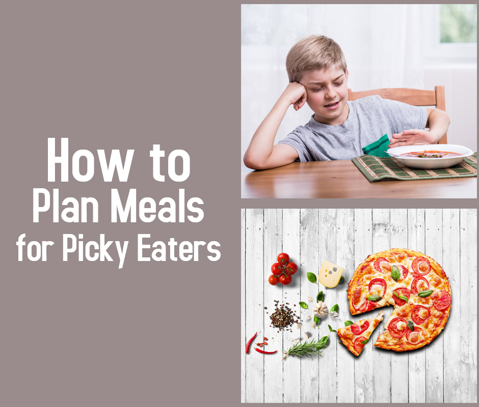 How to Plan Meals for Picky Eaters