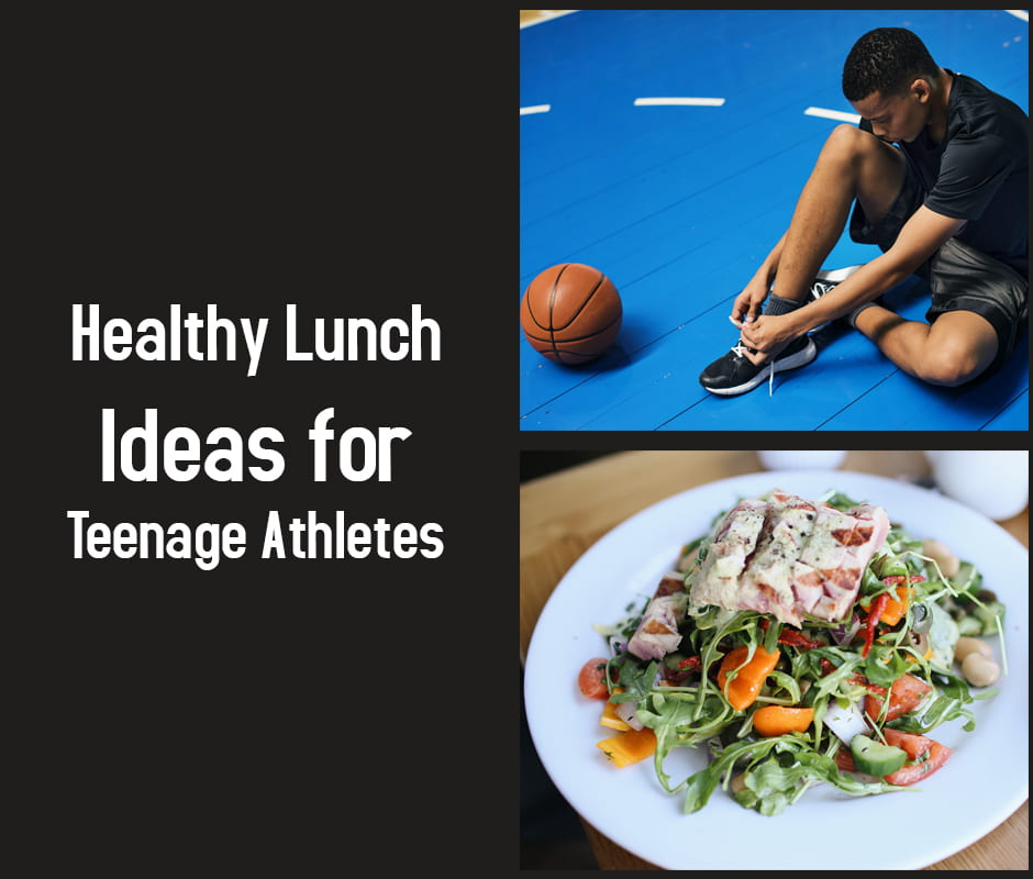 Healthy Lunch Ideas for Teenage Athletes